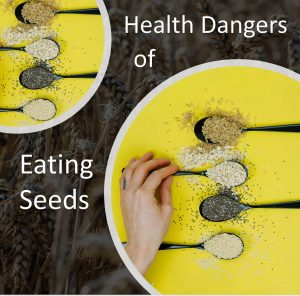 health dangers of eating seeds